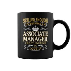 Skilled Enough to Become an Associate Manager Crazy Enough to Love it Job Title Mug #gift #ideas #Popular #Everything #Videos #Shop #Animals #pets #Architecture #Art #Cars #motorcycles #Celebrities #DIY #crafts #Design #Education #Entertainment #Food #drink #Gardening #Geek #Hair #beauty #Health #fitness #History #Holidays #events #Home decor #Humor #Illustrations #posters #Kids #parenting #Men #Outdoors #Photography #Products #Quotes #Science #nature #Sports #Tattoos #Technology #Travel…