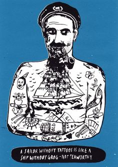 """""""A Sailor Without Tattoos Is Like A Ship Without Grog - Not Seaworthy"""" by Alice Pattullo."""