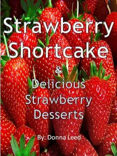 Strawberry Shortcake and Delicious Strawberry Desserts by Donna Leed, http://www.amazon.com/dp/B008N1S2IA/ref=cm_sw_r_pi_dp_ROcdqb0DXYXQJ