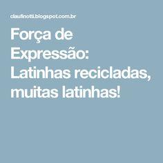 Força de Expressão: Latinhas recicladas, muitas latinhas!