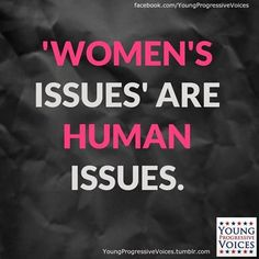 Women's issues are Human issues
