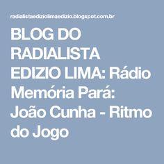 BLOG DO  RADIALISTA  EDIZIO LIMA: Rádio Memória Pará: João Cunha - Ritmo do Jogo