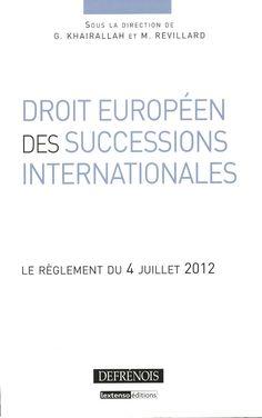 Droit européen des successions internationales : le règlement du 4 juillet 2012 / sous la direction de G. Khairallah et M. Revillard. - Paris : Defrénois, 2013