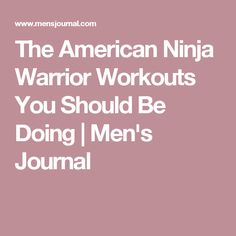 The American Ninja Warrior Workouts You Should Be Doing | Men's Journal