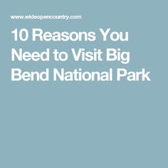 10 Reasons You Need to Visit Big Bend National Park
