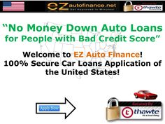 No Money Down Auto Loans for Bad Credit at https://www.ezautofinance.net/free_car_loan_quote.php : You need not bother about your credit score. Be it a good credit, bad credit or zero credit history, the company offers no down payment auto loans to all types of credit borrowers. Absolutely anyone can apply for them. To avail bad credit no money down car loans, all you need to do is fill the simple online auto loan application form.