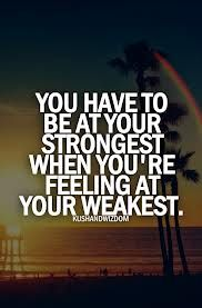 Be strong when you are feeling week