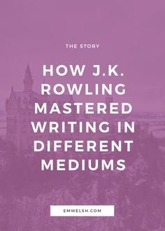 How J.K. Rowling Mastered Writing in Different Mediums — E.M. Welsh