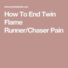 How To End Twin Flame Runner/Chaser Pain