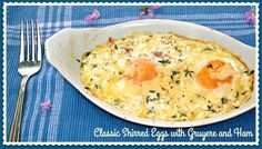 The Weekend Gourmet: Eggtastic Recipes #SundaySupper...Featuring Classic Shirred Eggs with Gruyere and Ham