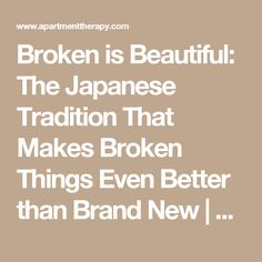 Broken is Beautiful: The Japanese Tradition That Makes Broken Things Even Better than Brand New | Apartment Therapy