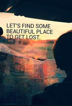 Let's find some beautiful place to get lost. #travel #quotes