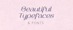 25 Beautiful Typefaces and Fonts - so many beautiful fonts, wish i could buy them all!!