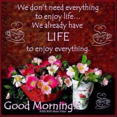 don't need everything to enjoy life. We already have life to enjoy everything. Good morning, my friends! Good Morning Wishes Quotes, Good Day Quotes, Morning Thoughts, Morning Greetings Quotes, Night Wishes, Morning Sayings, Motivational Quotes For Students, Good Morning Picture, Good Morning Good Night