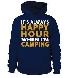 CAMPING HAPPY HOUR HOODIE  #gift #idea #shirt #image #funny #campingshirt #new