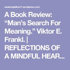 """A Book Review: """"Man's Search For Meaning."""" Viktor E. Frankl. 