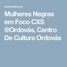 Mulheres Negras em Foco CXS @Ordovás, Centro De Cultura Ordovás