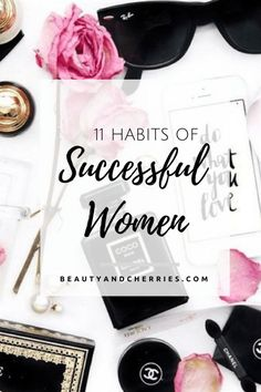 Click through if you want to know the 11 Habits of Highly Successful Women and be one of them! There are also powerful quotes that you can add to your mantra!