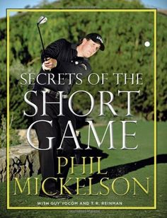 Secrets of the Short Game by Phil Mickelson, http://www.amazon.com/dp/0061860921/ref=cm_sw_r_pi_dp_vd0Ipb1C1A8D1