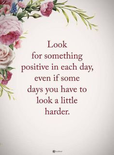 Quotes Look for something positive in every day