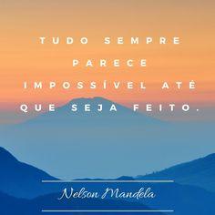 Pura verdade! #bomdia #boasemana #prarefletir #nelsonmandela #lição #vida #aprendizado #segundona