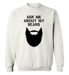 nice Ask me about my beard Sweatshirt