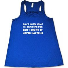 Don't Know What I'm Training For But I Hope It Never Happens Tank Top - Workout Clothes Women - Crossfit Tank Top Funny