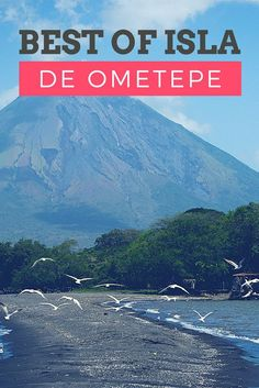 You might already know that Nicaragua is beautiful, but you only truly reach paradise the moment you set foot on Isla de Ometepe