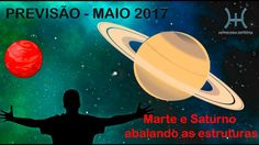 PREVISÃO - MAIO 2017: Marte e Saturno abalando estruturas da sua vida e ...