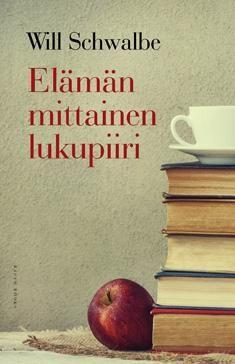 Schwalbe, Will: Elämän mittainen lukupiiri. Äiti ja poika keskustelevat elämänsä aikana lukemistaan kirjoista. Hyviä lukuidoita itse kullekin...