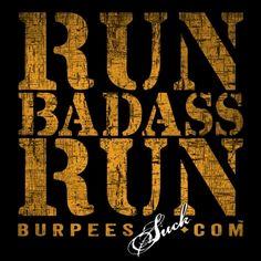 Run DESIGN - www.BurpeesSuck.com Motivation, Support & Badass Gear!