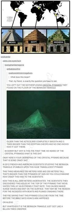 Creepy crystal pyramids at the bottom of the Bermuda Triangle. Frickin creepy~~~~~~ Perhaps its from Atlantis? Tumblr Stuff, My Tumblr, Tumblr Funny, Retro Humor, Harry Potter Humor, Excuse Moi, Padre Celestial, Random Stuff, Cool Stuff