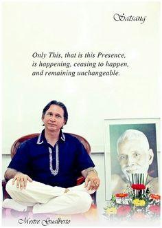 Somente Isso, que é esse Silêncio, essa Presença, está acontecendo, deixando de acontecer e permanecendo imutável. Satsang Mestre Gualberto