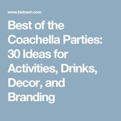 Best of the Coachella Parties: 30 Ideas for Activities, Drinks, Decor, and Branding