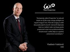 """West Properties company has always had a goal to improve its service to the highest level. Confirmation to this statement is a large number of satisfied domestic and international clients who recognized high level of professionalism, creativity and will for successful cooperation in our approach and work."" - Vladimir Vukićević, CEO"