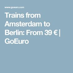 Trains from Amsterdam to Berlin: From 39 € | GoEuro