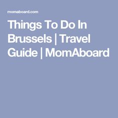 Things To Do In Brussels | Travel Guide | MomAboard