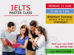 Western Overseas presenting #IELTS Master Class for students who seriously aim a high score in IELTS Exam. Get special tips and tricks by #IDP and British Council's certified trainers to follow in exam. On Monday, 13th June from 11am to 2pm at Western Overseas, SCO: 68-70, 4th floor, Sec 17C, #Chandigarh. Call 9041233388