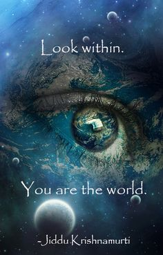 """Look within. You are the world."" - Jiddu Krishnamurti --- You have everything…"