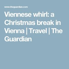 Viennese whirl: a Christmas break in Vienna | Travel | The Guardian