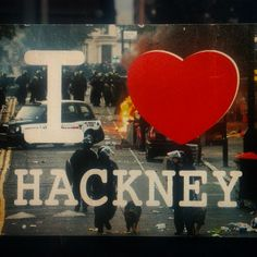 camusliveart:  I ❤ Hackney… #riots #Hackney #police and #thieves in the #streets #happytimes  (at Hackney, Hackney, United Kingdom)