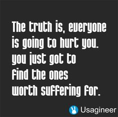 THE TRUTH IS, EVERYONE IS GOING TO HURT YOU. YOU JUST GOT TO FIND THE ONES WORTH SUFFERING FOR QUOTE VINYL DECAL STICKER