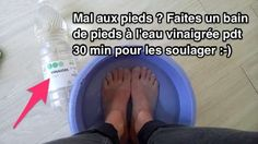 Remède pour soulager pieds gonflés ou douloureux avec bain de pieds au vinaigre