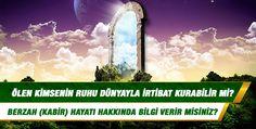 Ölen kimse(nin ruhu) dünyayla irtibat kurabilir mi; mezarına gelenleri görebilir mi? Berzah (kabir) hayatı hakkında bilgi verir misiniz?