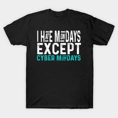 I Hate Mondays Except Cyber Mondays Shirt! I Hate Mondays, Cute Tshirts, Cyber Monday, Awesome, Mens Tops, T Shirt, Women, Supreme T Shirt, Tee Shirt