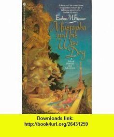 Mustapha and His Wise Dog (9780380896769) Esther Friesner , ISBN-10: 0380896761  , ISBN-13: 978-0380896769 ,  , tutorials , pdf , ebook , torrent , downloads , rapidshare , filesonic , hotfile , megaupload , fileserve