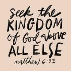 But seek ye first the kingdom of God, and his righteousness; and all these things shall be added unto you.  Matthew 6:33 KJV  https://bible.com/bible/1/mat.6.33.KJV