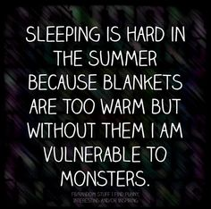 I watch entirely too many horror movies to not sleep with blankets.