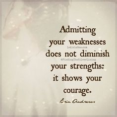 Have courage to be honest with yourself.  Once you admit and are aware of your weaknesses, you can begin to transform them. #quotes