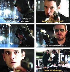 """Oliver """"You're out of time. You need to make a decision right now."""" Tommy: """"Why should I trust you?"""" Oliver: """"Because you always have."""" Tommy: """"Oliver? You're the vigilante."""""""